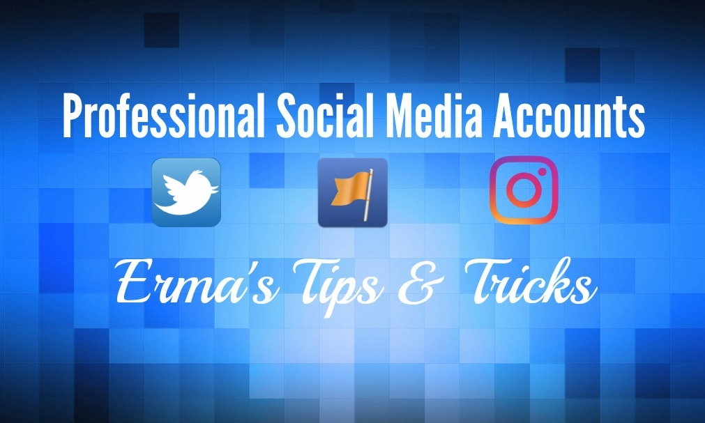 Erma's Tips & Tricks - Professional Social Media Accounts